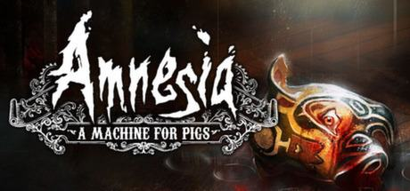 Amnesia: A Machine for Pigs
