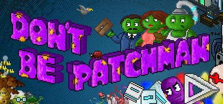 Don't Be Patchman