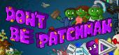 Купить Don't Be Patchman
