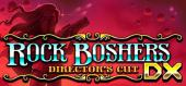 Купить Rock Boshers DX: Directors Cut