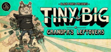 Tiny and Big: Grandpas Leftovers